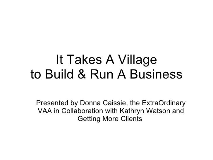 It Takes A Village to Build & Run A Business Presented by Donna Caissie, the ExtraOrdinary VAA in Collaboration with Kathr...