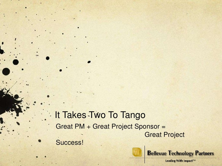 It Takes Two To Tango<br />Great PM + Great Project Sponsor = <br />Great Project Success!<br />