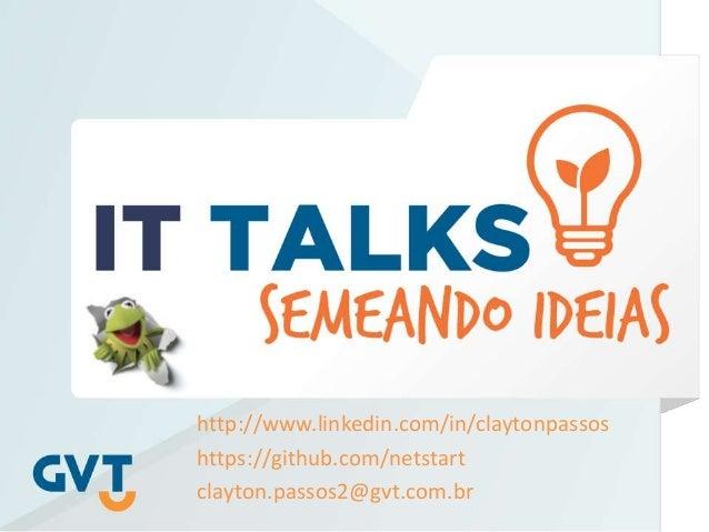 http://www.linkedin.com/in/claytonpassos https://github.com/netstart clayton.passos2@gvt.com.br