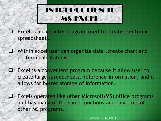 INTRODUCTION TO                 MS-EXCEL Excel is a computer program used to create electronic  spreadsheets. Within exc...