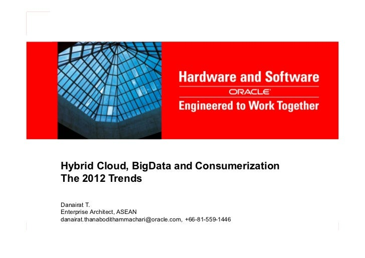 Hybrid Cloud, BigData and ConsumerizationThe 2012 TrendsDanairat T.Enterprise Architect, ASEANdanairat.thanabodithammachar...