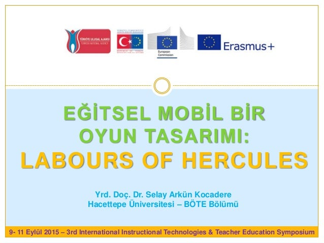 EĞİTSEL MOBİL BİR OYUN TASARIMI: LABOURS OF HERCULES 9- 11 Eylül 2015 – 3rd International Instructional Technologies & Tea...