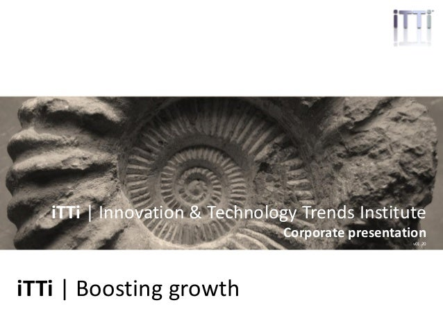 ittrendsinstitute.org | 1 iTTi | Boosting growth iTTi | Innovation & Technology Trends Institute Corporate presentation v0...