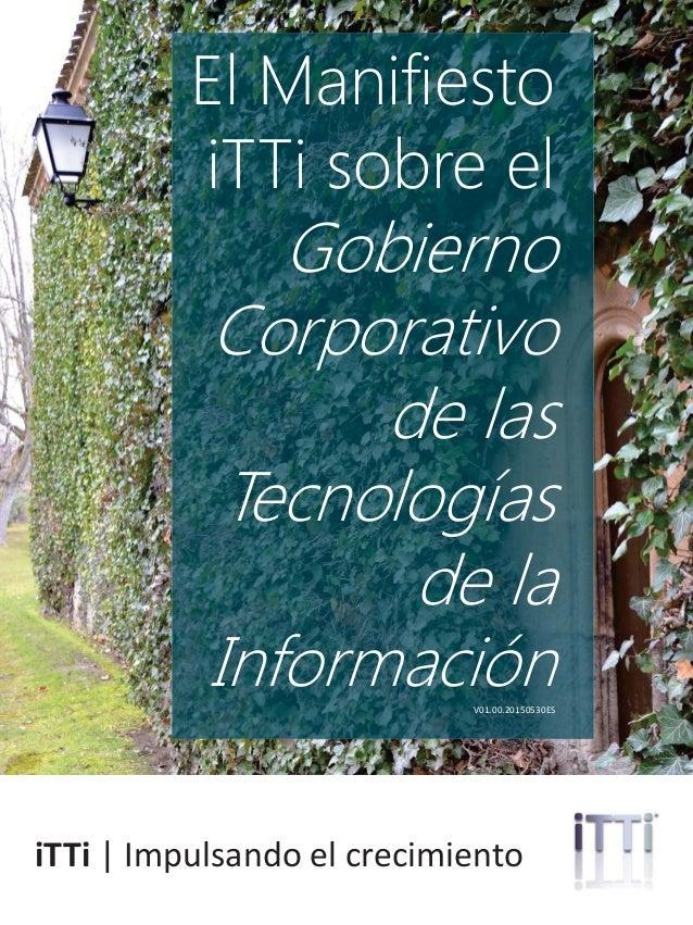 ittrendsinstitute.org | 1@iTTiresearch El Manifiesto iTTi sobre el Gobierno Corporativo de las Tecnologías de la Informaci...