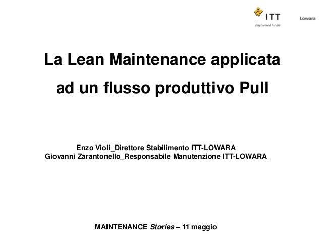 La Lean Maintenance applicata  ad un flusso produttivo Pull        Enzo Violi_Direttore Stabilimento ITT-LOWARAGiovanni Za...