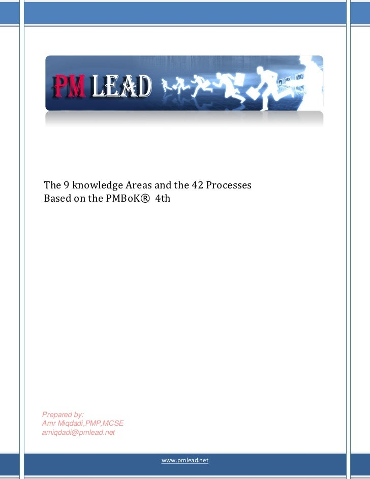 The 9 knowledge Areas and the 42 ProcessesBased on the PMBoK® 4thPrepared by:Amr Miqdadi,PMP,MCSEamiqdadi@pmlead.net      ...