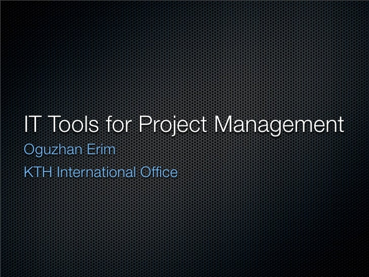 IT Tools for Project Management Oguzhan Erim KTH International Office