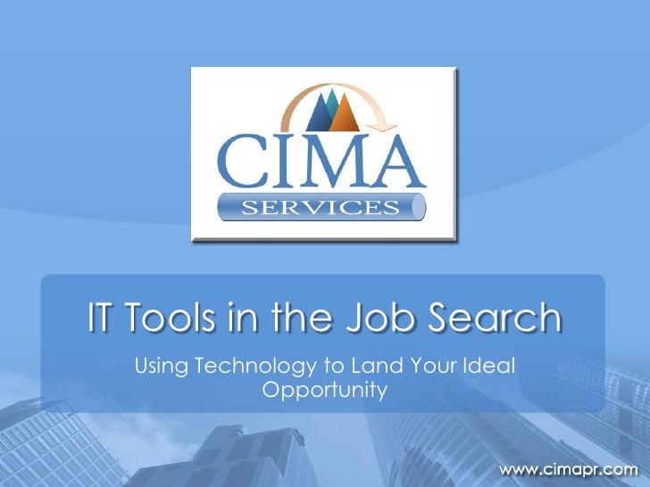 IT Tools in the Job Search   Using Technology to Land Your Ideal              Opportunity