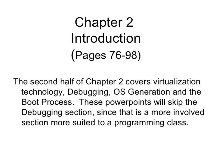 Chapter 2  Introduction ( Pages 76-98) <ul><li>The second half of Chapter 2 covers virtualization technology, Debugging, O...