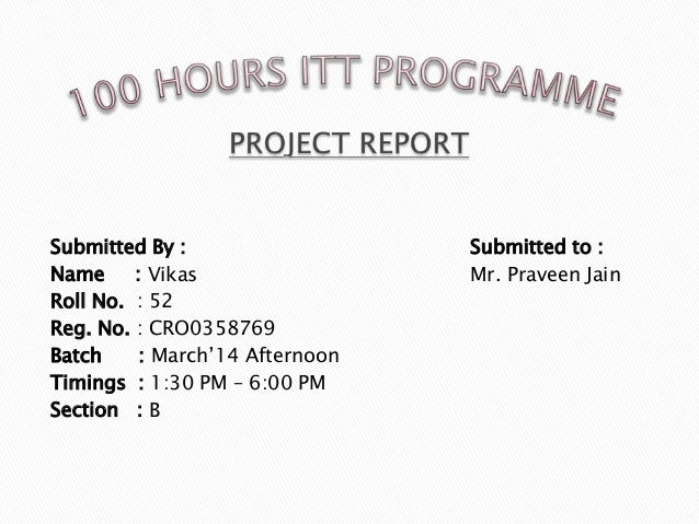 Submitted By : Submitted to : Name : Vikas Mr. Praveen Jain Roll No. : 52 Reg. No. : CRO0358769 Batch : March'14 Afternoon...