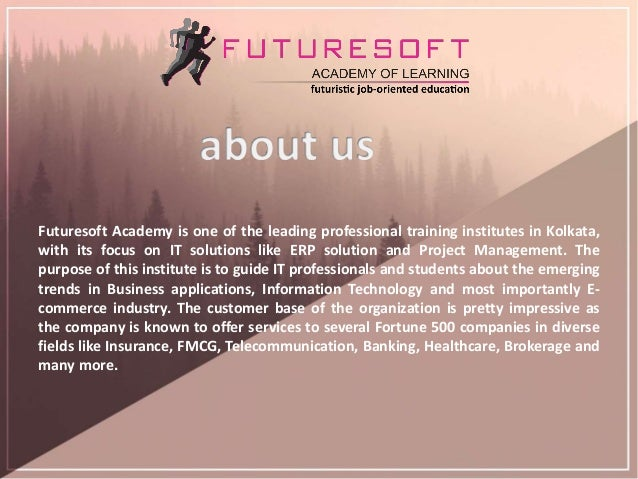 Futuresoft Academy is one of the leading professional training institutes in Kolkata, with its focus on IT solutions like ...