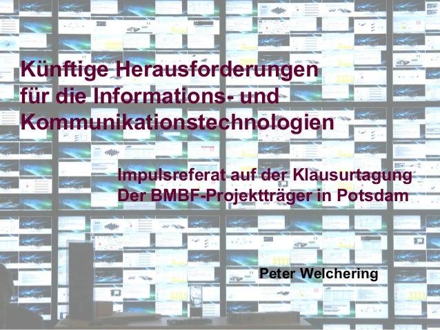 Künftige Herausforderungenfür die Informations- undKommunikationstechnologien        Impulsreferat auf der Klausurtagung  ...