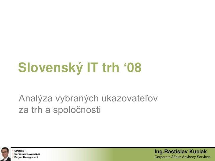 Slovenský IT trh '08<br />Analýza vybraných ukazovateľov za trh a spoločnosti<br />