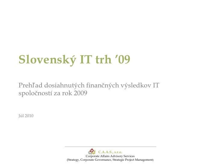 Slovenský IT trh '09Prehľad dosiahnutých finančných výsledkov IT spoločností za rok 2009Júl 2010<br />