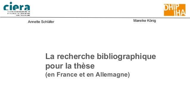 La recherche bibliographique pour la thèse (en France et en Allemagne) Annette Schläfer Mareike König