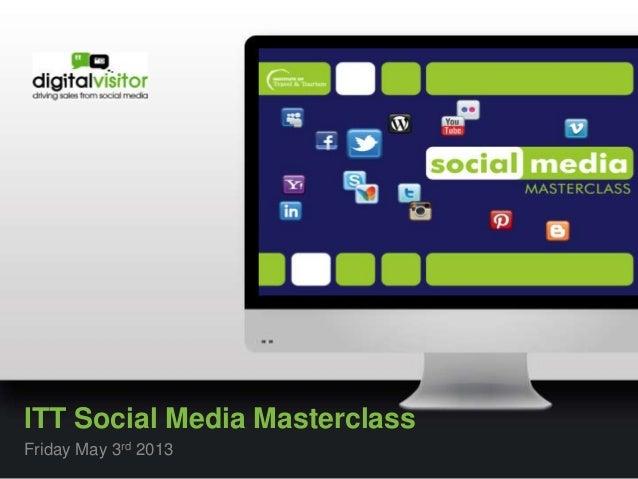 ITT Social Media MasterclassFriday May 3rd 2013