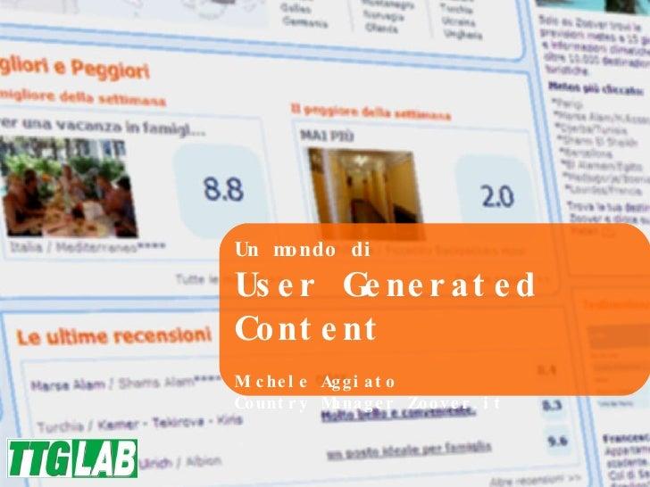 Un mondo di User Generated Content Michele Aggiato Country Manager Zoover.it
