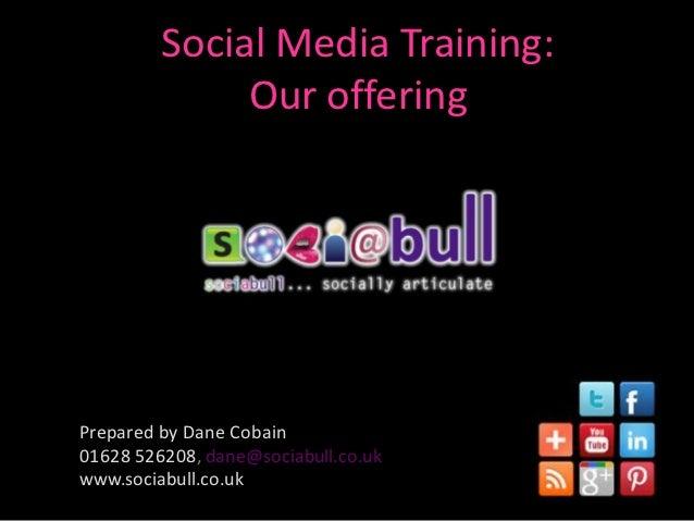 Social Media Training:              Our offering                             -Prepared by Dane Cobain01628 526208, dane@so...