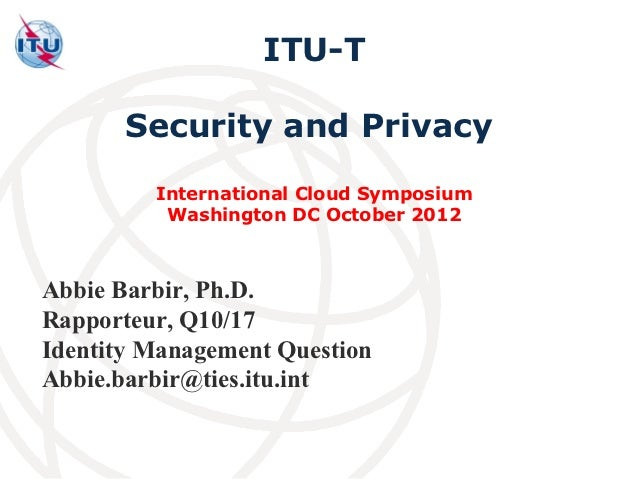 ITU-T       Security and Privacy         International Cloud Symposium          Washington DC October 2012Abbie Barbir, Ph...