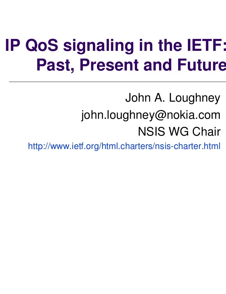 IP QoS signaling in the IETF:    Past, Present and Future                        John A. Loughney                john.loug...