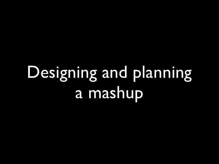 Designing and planning       a mashup