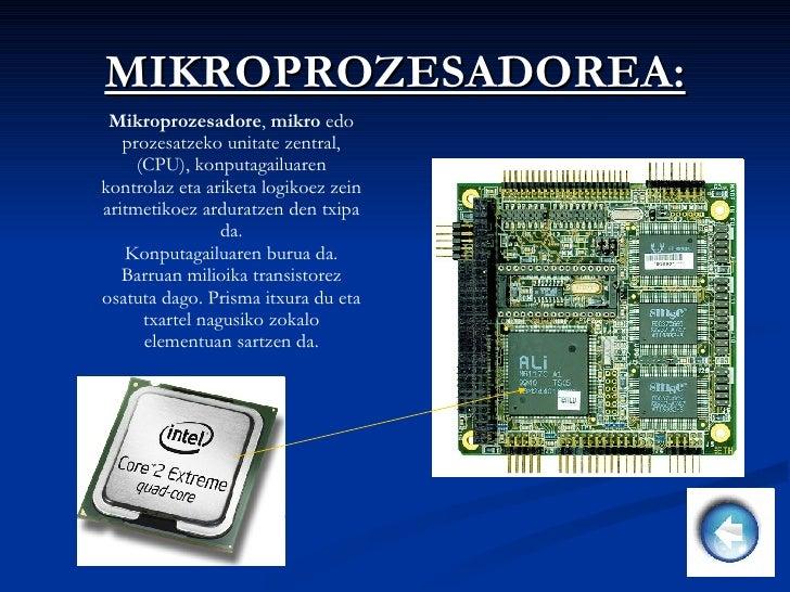 MIKROPROZESADOREA: Mikroprozesadore ,  mikro  edo prozesatzeko unitate zentral, (CPU), konputagailuaren kontrolaz eta arik...