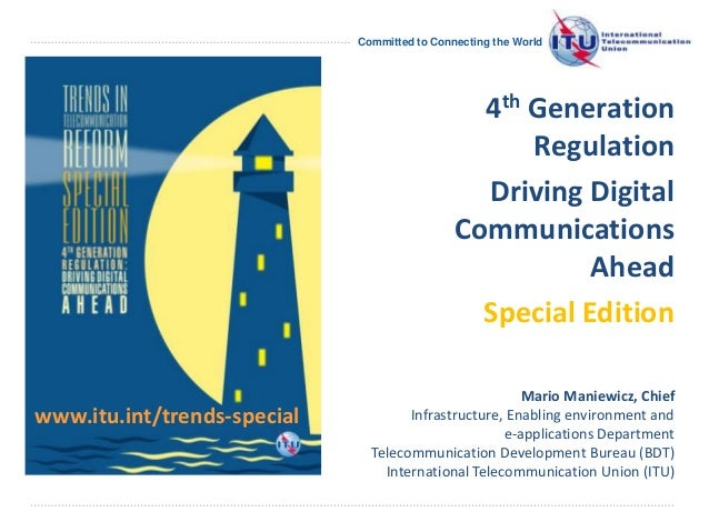 Committed to Connecting the World 4th Generation Regulation Driving Digital Communications Ahead Special Edition www.itu.i...