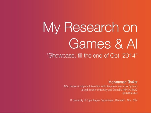 I will talk about  •Games, only games.  –STYX Engine: Adaptive Personalized Content Generation for FPS Games  –Ropossum: E...