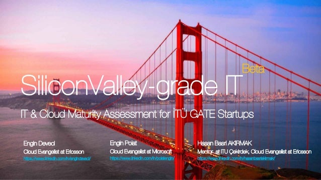 İTÜ GATE Startups - Maturity Assessment   Creative Commons CC0 - Attribution License   2017-04-06   Page 1 SiliconValley-g...