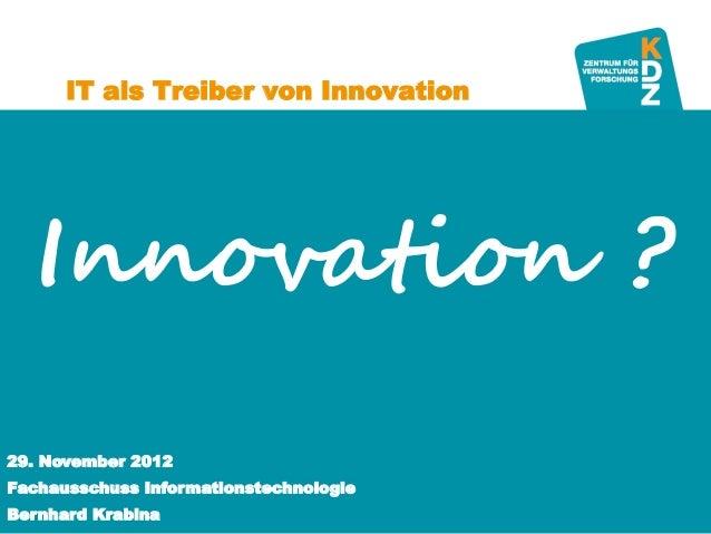 IT als Treiber von Innovation   Innovation ?29. November 2012Fachausschuss Informationstechnologie      www.kdz.or.atBernh...