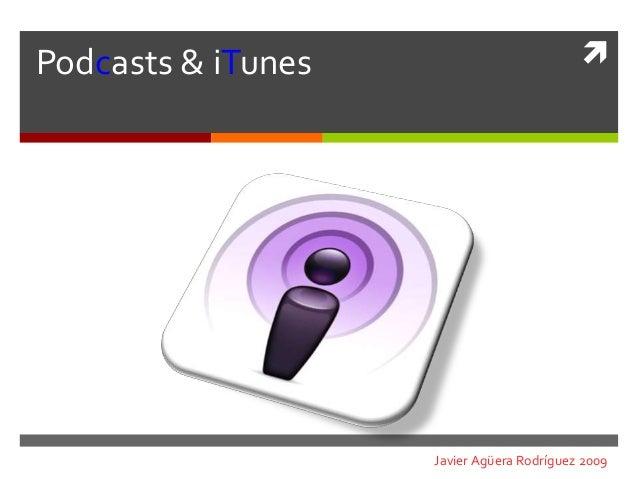 Podcasts & iTunes Javier Agüera Rodríguez 2009