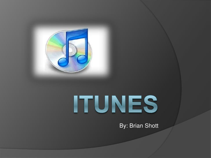 ITunes<br />By: Brian Shott<br />