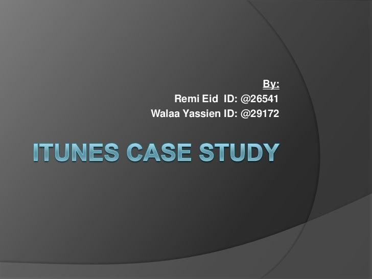 iTunes Case Study<br />By: <br />RemiEid  ID: @26541<br />WalaaYassien ID: @29172<br />