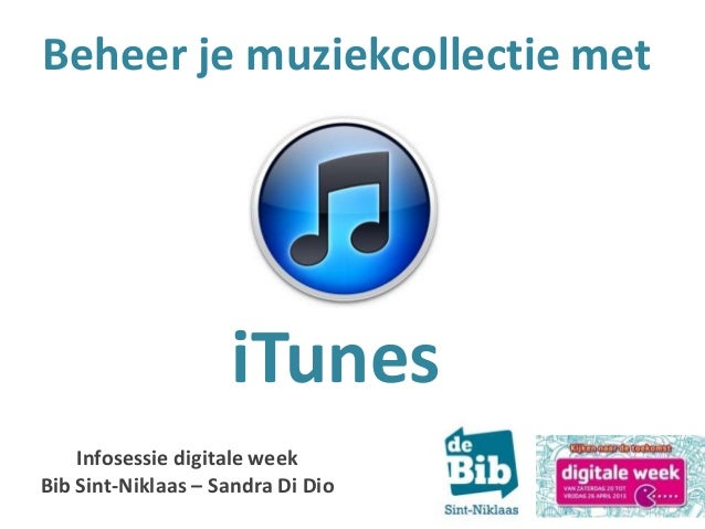 Beheer je muziekcollectie metiTunesInfosessie digitale weekBib Sint-Niklaas – Sandra Di Dio
