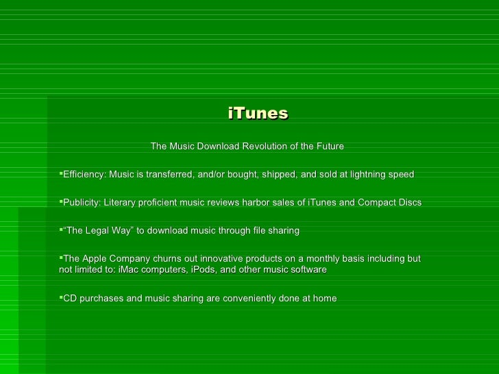 iTunes <ul><li>The Music Download Revolution of the Future </li></ul><ul><li>Efficiency: Music is transferred, and/or boug...
