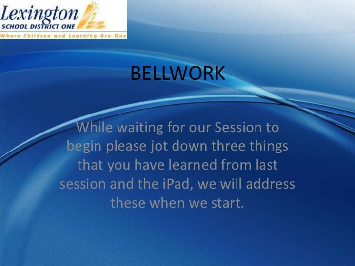 BELLWORK  While waiting for our Session to begin please jot down three things   that you have learned from lastsession and...