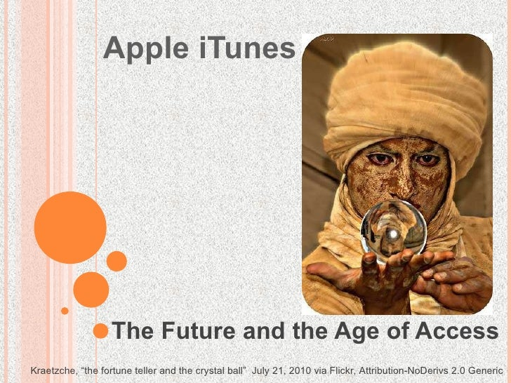 """Apple iTunes The Future and the Age of Access Kraetzche, """"the fortune teller and the crystal ball""""  July 21, 2010 via Flic..."""