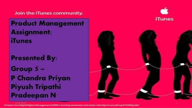 Product Management Assignment: iTunes Presented By: Group 5 – P Chandra Priyan Piyush Tripathi Pradeepan N 18-06-2019 1
