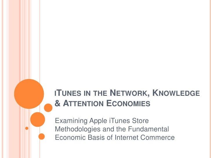 iTunes in the Network, Knowledge & Attention Economies<br />Examining Apple iTunes Store Methodologies and the Fundamental...