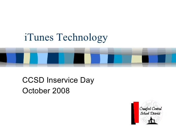 iTunes Technology CCSD Inservice Day October 2008