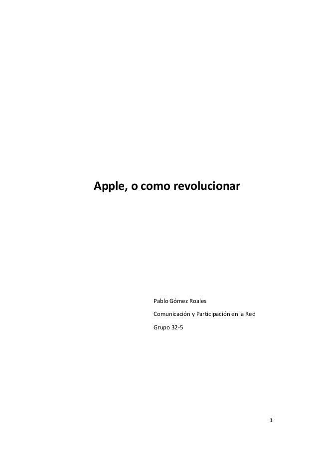 1 Apple, o como revolucionar Pablo Gómez Roales Comunicación y Participación en la Red Grupo 32-5