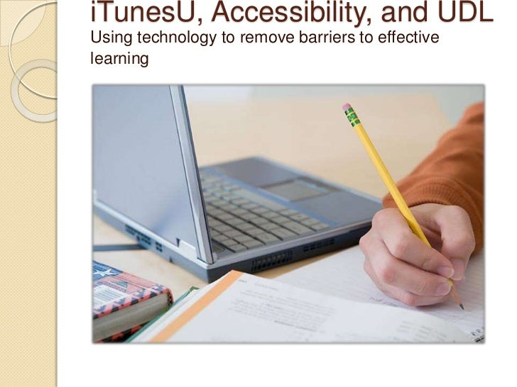 iTunesU, Accessibility, and UDLUsing technology to remove barriers to effective learning<br />