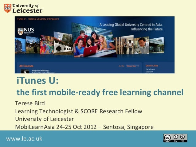iTunes U:   the first mobile-ready free learning channel  Terese Bird  Learning Technologist & SCORE Research Fellow  Univ...