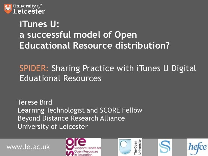 iTunes U: a successful model of Open Educational Resource distribution? SPIDER:  Sharing Practice with iTunes U Digital Ed...