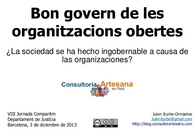 Bon govern de les organitzacions obertes ¿La sociedad se ha hecho ingobernable a causa de las organizaciones?  VIII Jornad...