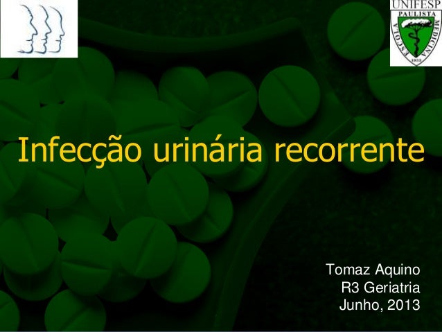 Infecção urinária recorrente  Tomaz Aquino R3 Geriatria Junho, 2013