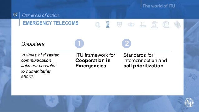 07 Our areas of action  EMERGENCY TELECOMS  Disasters  Telecommunicati  on equipment for  relief efforts  Rehabilitation o...