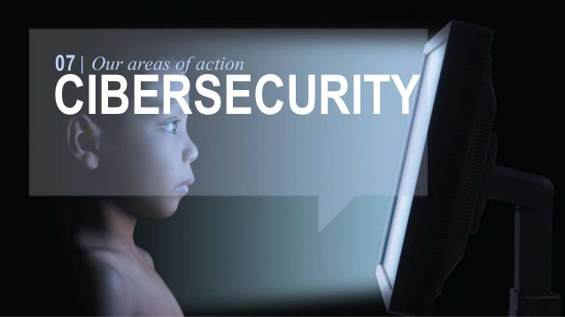07 Our areas of action  CYBERSECURITY  Global  Cybersecurity  Agenda  Disruption to ICTs  in national  infrastructure can ...