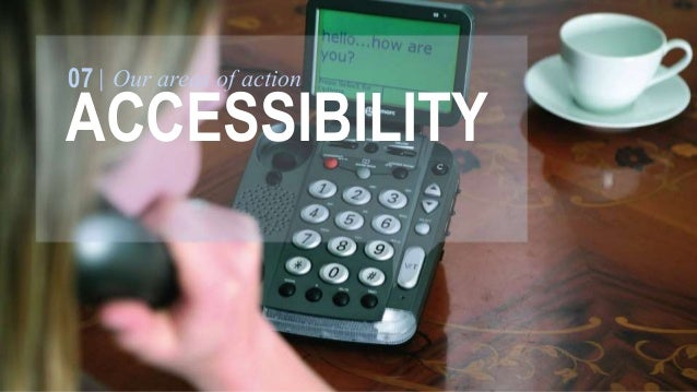 07 Our areas of action  ACCESIBILITY  Disability  inclusive  Developing new  digital TV and  radio systems and  wireless h...