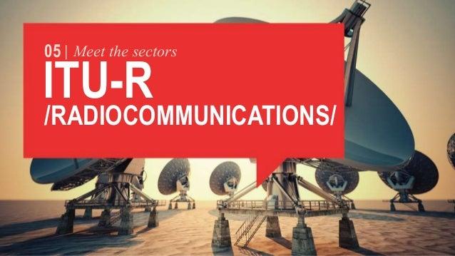 05 Meet the sectors  ITU-R  /RADIOCOMMUNICATIONS/